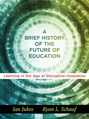 A Brief History of the Future of Education by Ian Jukes