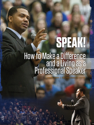 Speak - How to Make a Difference and a Living as a Professional Speaker by Manuel Scott
