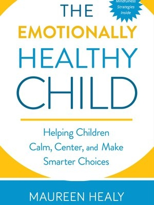 The Emotionally Healthy Child by Maureen Healy