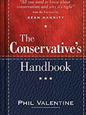 The Conservative's Handbook: Defining the Right Position on Issues from A to Z J by Phil Valentine