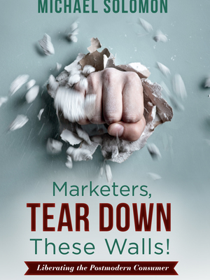 Marketers Tear Down These Walls by Michael Solomon