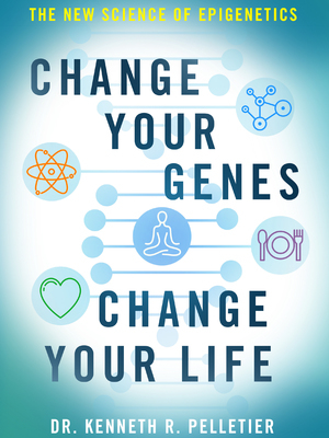 Change Your Genes by Dr. Kenneth R. Pelletier
