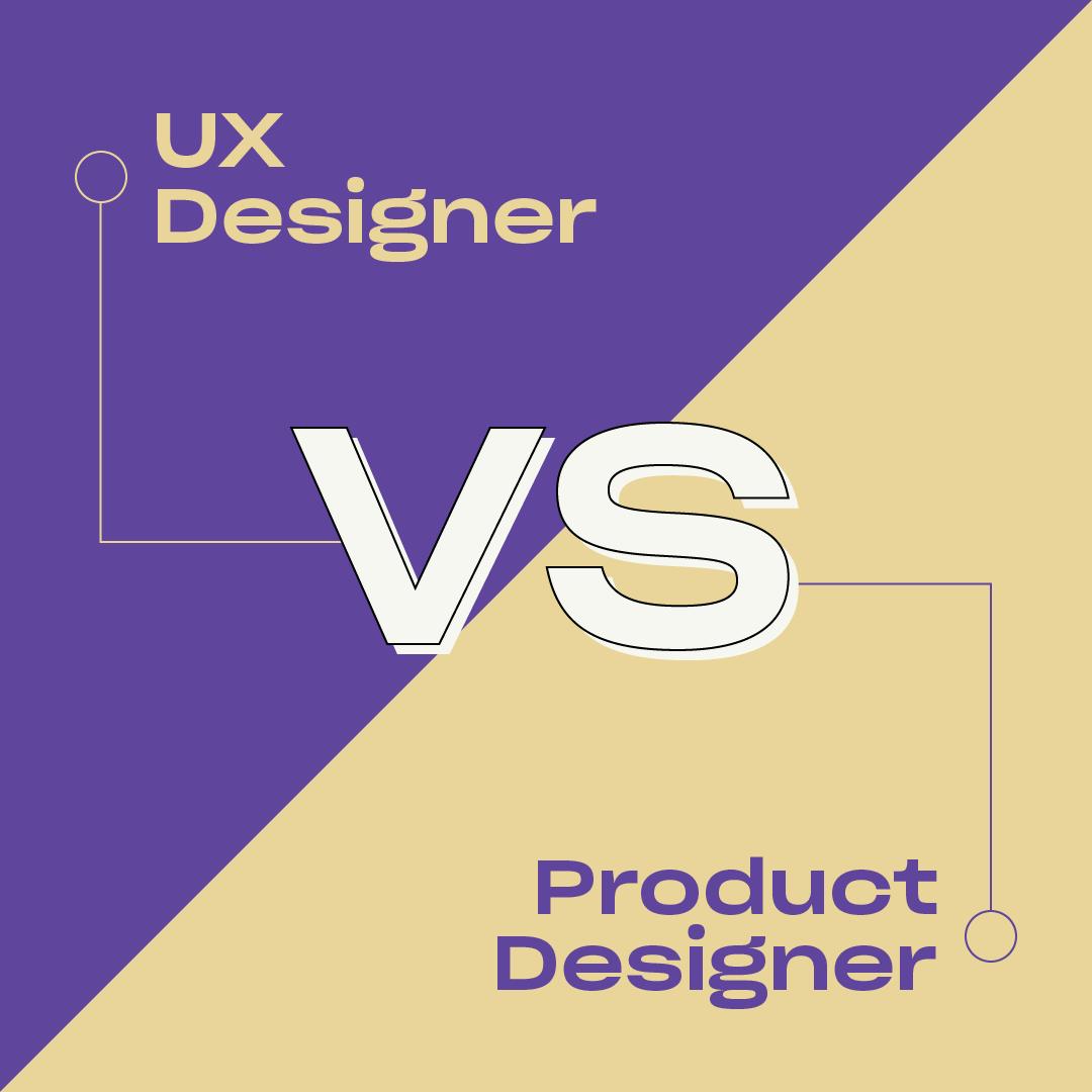 UX Designer vs Product Designer