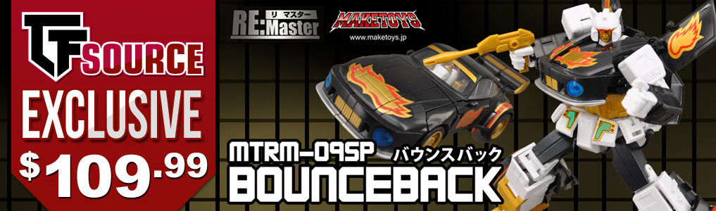 TFSource Exclusive MakeToys RM-09sp Bounceback Now Instock!TFSource Exclusive Bounceback and Targetwarrior transforms from a sleek black sports car to robot and back and features flame deco on his car hood! Limited to just 500 pieces worldwide!