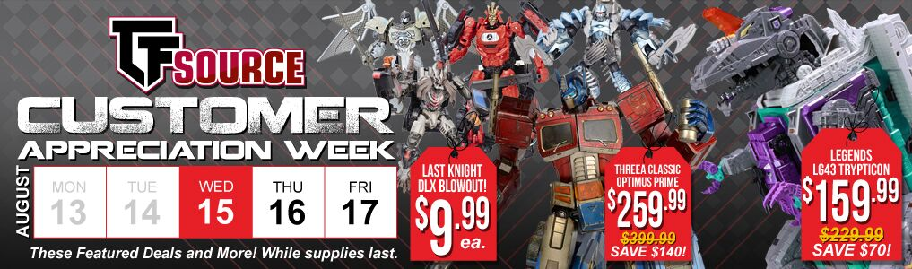 Day 3: Customer Appreciation Week! Day 3 is loaded with major deals! Save BIG $70 off Takara LG43, plus Transformer Last Knight HUGE Blowout Sale. While Supplies Last.