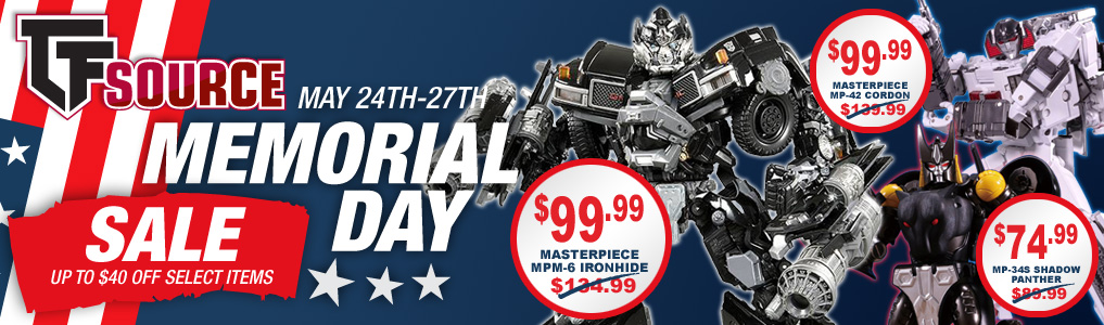 MEMORIAL DAY WEEKEND SALE! Up to $40 off select Masterpiece Figures! Big discounts on MPM-6 Ironhide, MP-42 Cordon and MP-34S Shadow Panther! This weekend only! Hurry while supplies last!