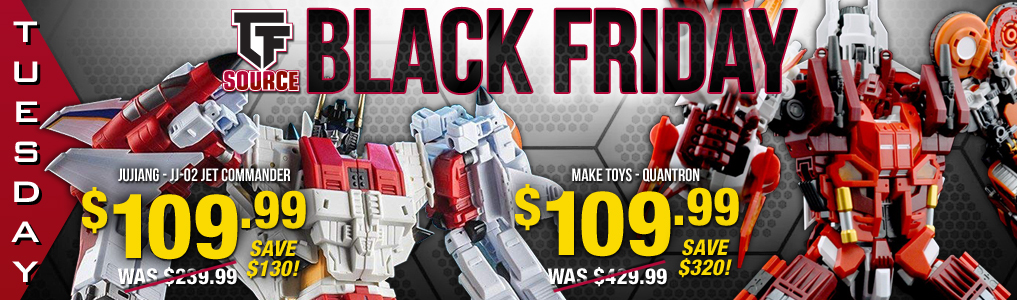 Black Friday Week - DAY 2- The Combiner Takeover!Save over 70% and shop both Quantron and JJ-02 Jet Commander for only $109.99! New Sale Items each day!