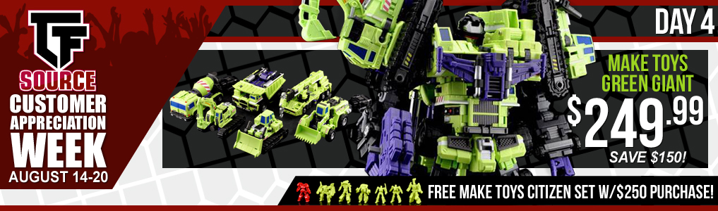 Day 4: Customer Appreciation Week! Day 4 is packed with GIANT savings! Get Make Toys Green Giant for $249.99 today! Hurry while supplies last! FREE MakeToys Citizen Set with $250 purchase all week long! #TFSOURCECAW
