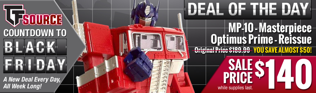 TFsource Countdown to Black Friday Sale Continues!Sale Prices Are The Right Of All Sentient Beings! MP-10 Masterpiece Optimus Prime on sale today!