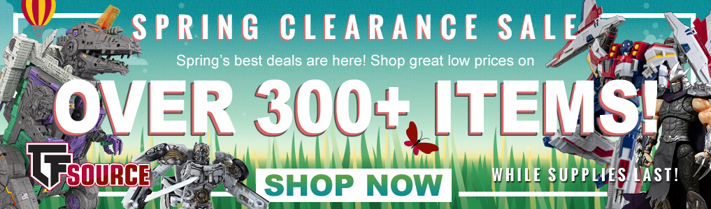 Spring's best deals are here! Save up to 70% off Shop great low prices on more than 300+ items! Including lots of 3rd Party, Takara/Tomy and Hasbro Transformers!