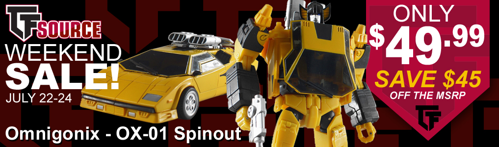 TFSource Weekend Sale! Save 47% on Omnigonix OX-01 Spinout this weekend! Hurry sale ends July 23rd