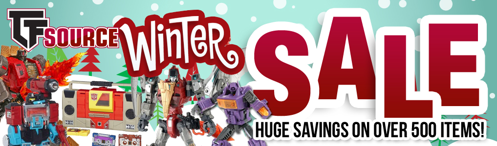 TFSource's BIG WINTER SALE is here - SAVE on over 500 items! Many 3rd party, Hasbro & Takara items added, deeper discounts on most existing save items.  SAVE Today at the TFSource BIG WINTER SALE!