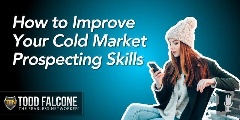 How to Improve Your Cold Market Prospecting Skills