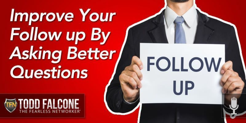 Improve Your Follow up By Asking Better Questions