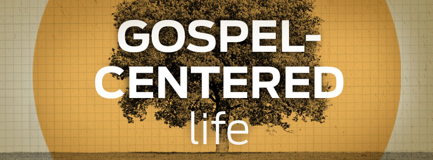 A Gospel-centered Life