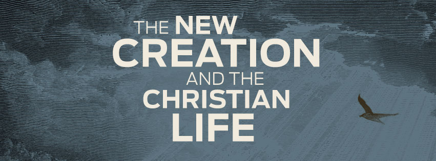 The New Creation and the Christian Life