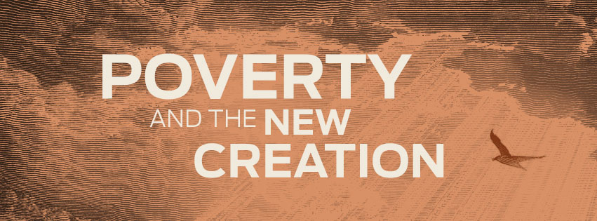 Poverty and the New Creation