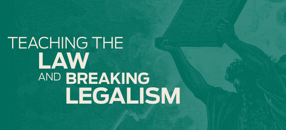 Teaching the Law and Breaking Through Legalism