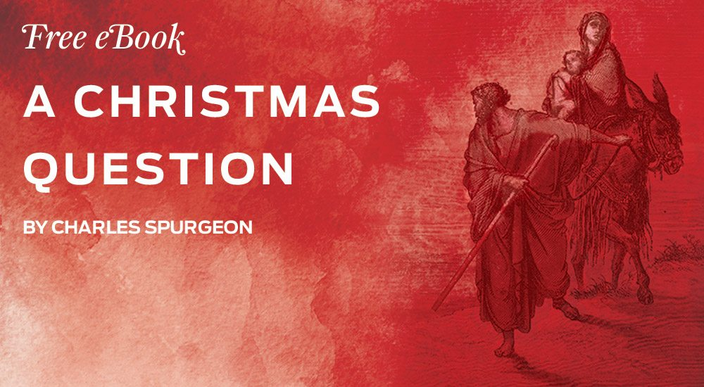 A Christmas Question by Charles Spurgeon - a free ebook from The Gospel Project