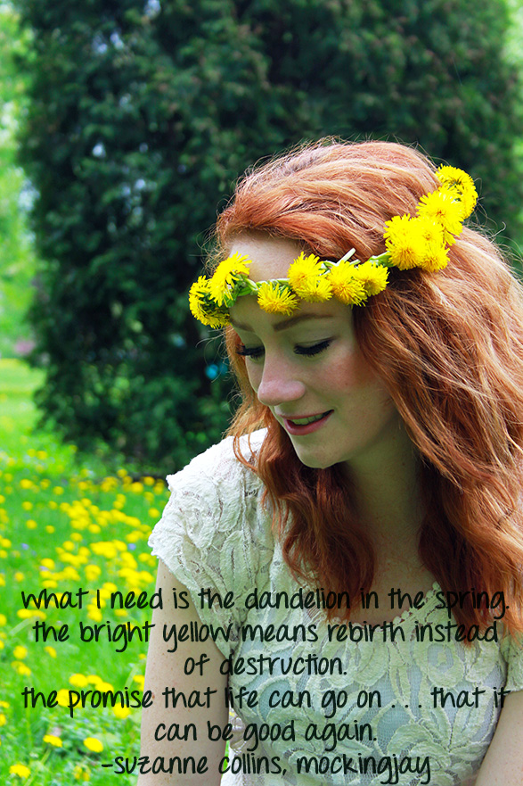That Redhead's dandelion hippie crown; mocking jay book quote by Suzanne Collins.