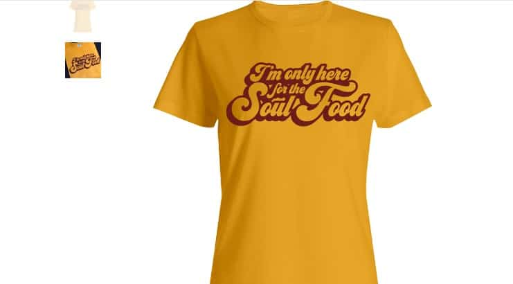 I'm Only Here for the Soul Food Tee Shirt