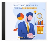 Clarity And Resolve To Build A Big Business