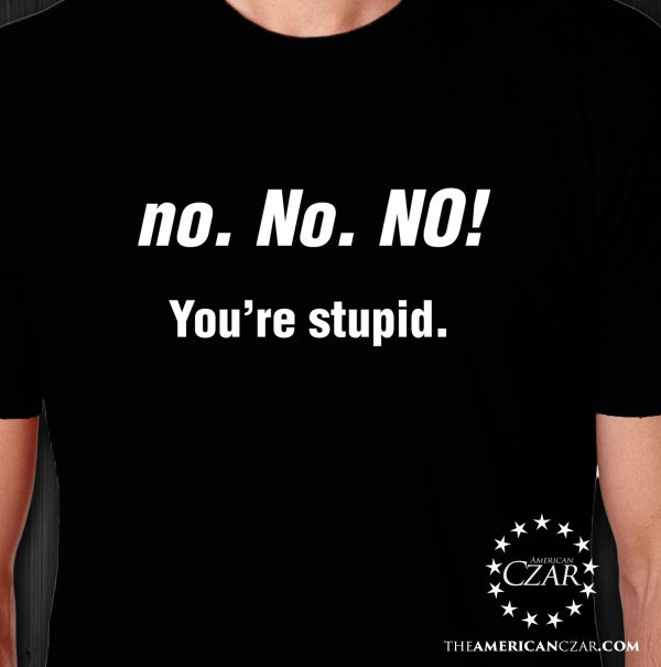 - American Czar - When your friends don't listen and keep saying or doing stupid shit, maybe they'll take a hint with this fantastic truthful t-shirt.
