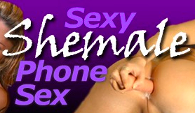 Sexy Shemale Phone Sex
