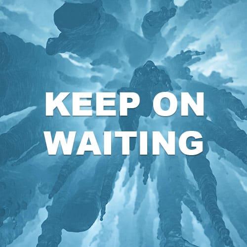 Keep On Waiting