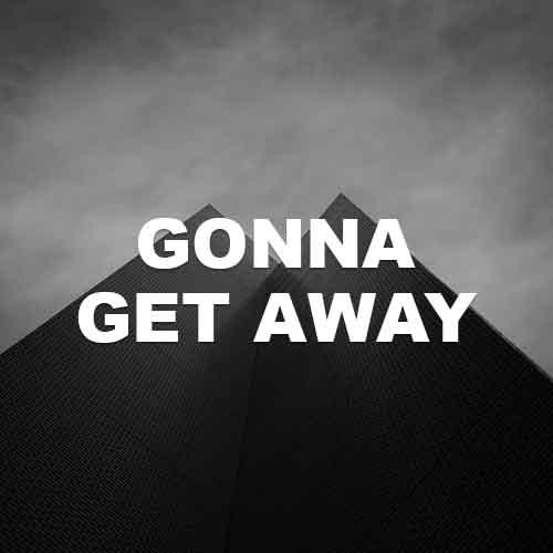 Gonna Get Away