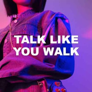 Talk Like You Walk