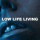 Low Life Living
