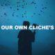 Our Own Cliche's
