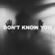 Don't Know You