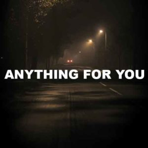 Anything For You