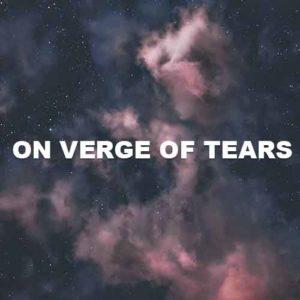 On Verge Of Tears