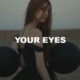 Your Eyes