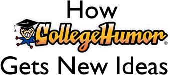 How collegehumor gets ideas