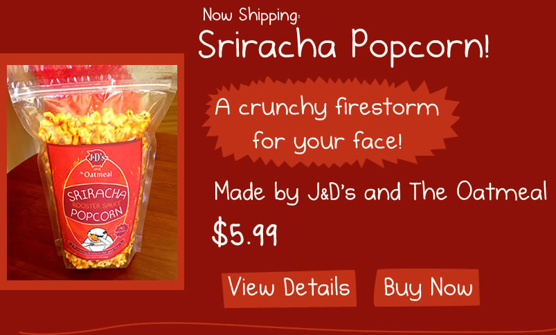 Sriracha Popcorn by The Oatmeal and J&D's