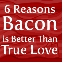 6 Reasons Bacon is Better Than True Love