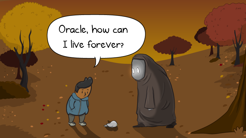 Oracle, how do I live forever?
