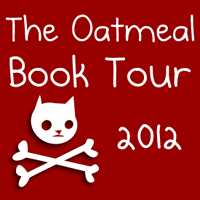 The Oatmeal 2012 book tour has begun