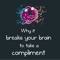 Why it breaks your brain to take a compliment