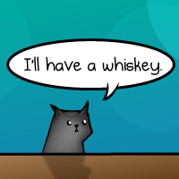 I'll have a whiskey