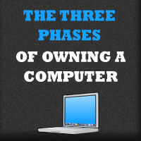 The 3 Phases of Owning a Computer