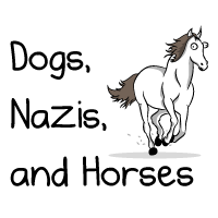 Dogs, Nazis, and Horses
