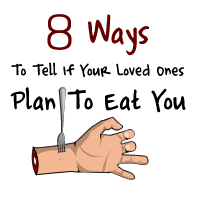 8 Ways to Tell if Your Loved Ones Plan to Eat You