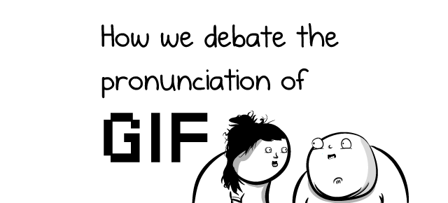 How We Debate The Pronunciation Of Gif The Oatmeal
