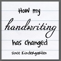 How my handwriting has changed since Kindergarten
