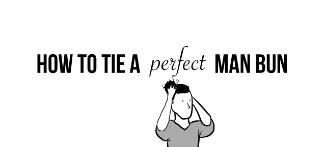 How To Tie A Perfect Man Bun The Oatmeal